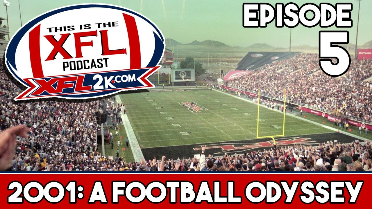 This is The XFL Podcast - Ep. 5: XFL 2001: A Football Odyssey