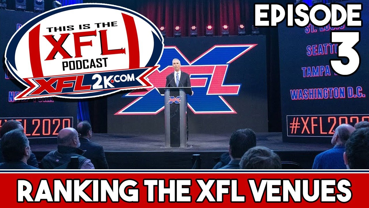 This is The XFL Podcast - Ep. 3: Ranking the XFL Venues