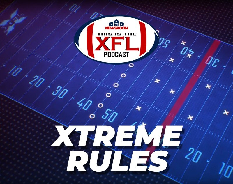 This is the XFL Podcast   XTREME RULES   XFL Newsroom