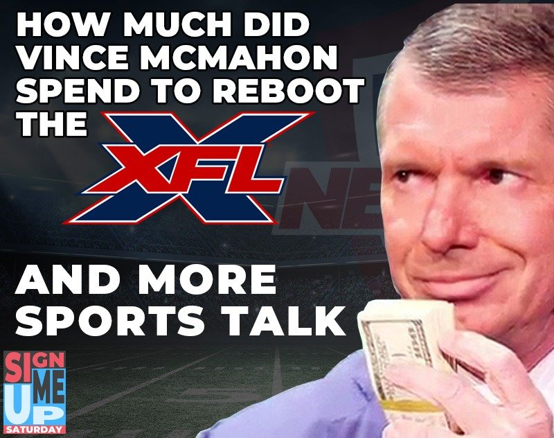 How Much Did McMahon Spend on the XFL? NBA/MLB Return Details and more Sports Talk