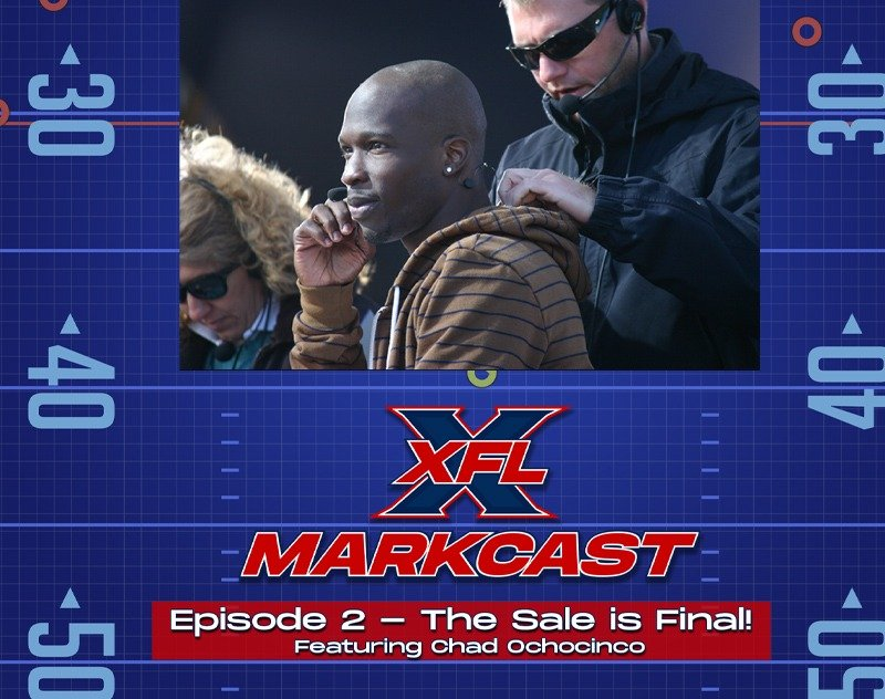 XFL Markcast Episode 2 - The Sale is Final! Featuring Chad Ochocinco