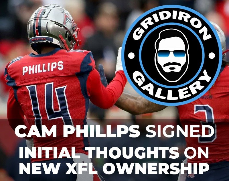 Cam Phillips Signed & Initial Thoughts on the New XFL Ownership | Gridiron Gallery