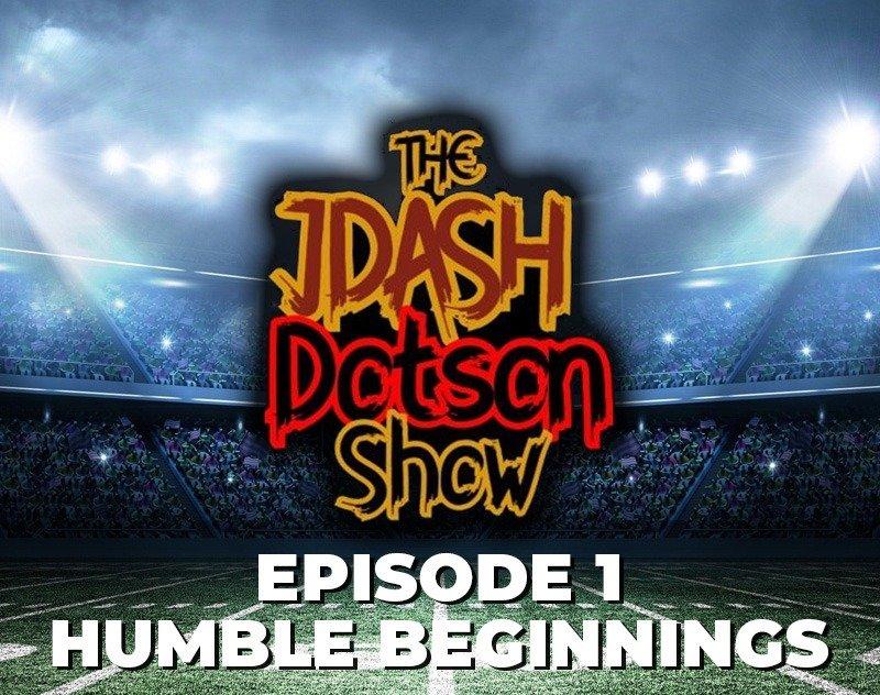 EP. 01 - Humble Beginnings | JDASH & Dotson Show