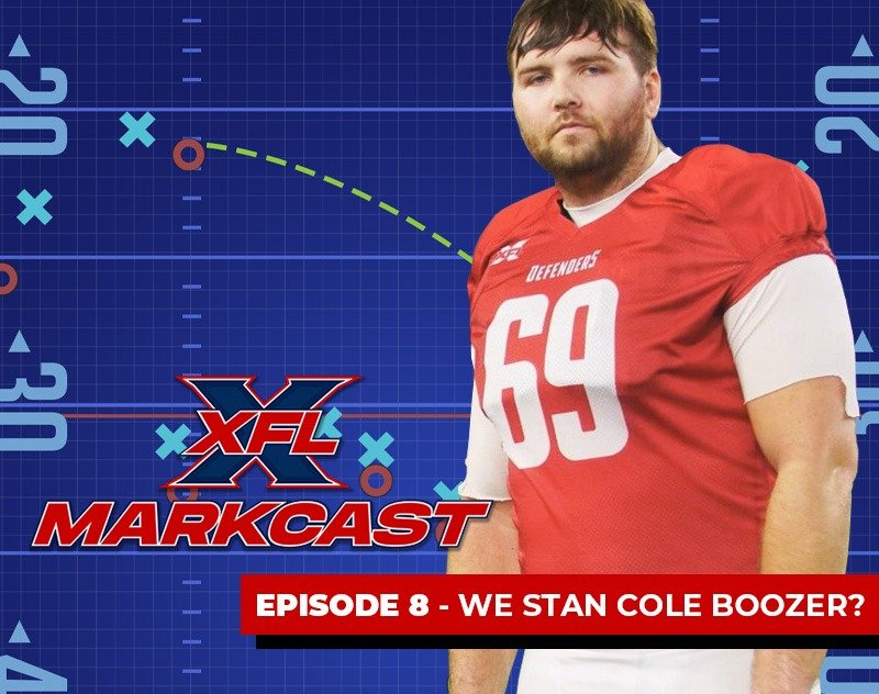 XFL Markcast Episode 8 - We Stan Cole Boozer?