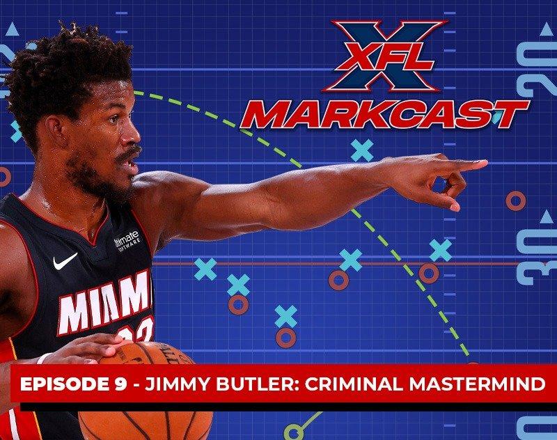 XFL Markcast Episode 9 - Jimmy Butler: Criminal Mastermind