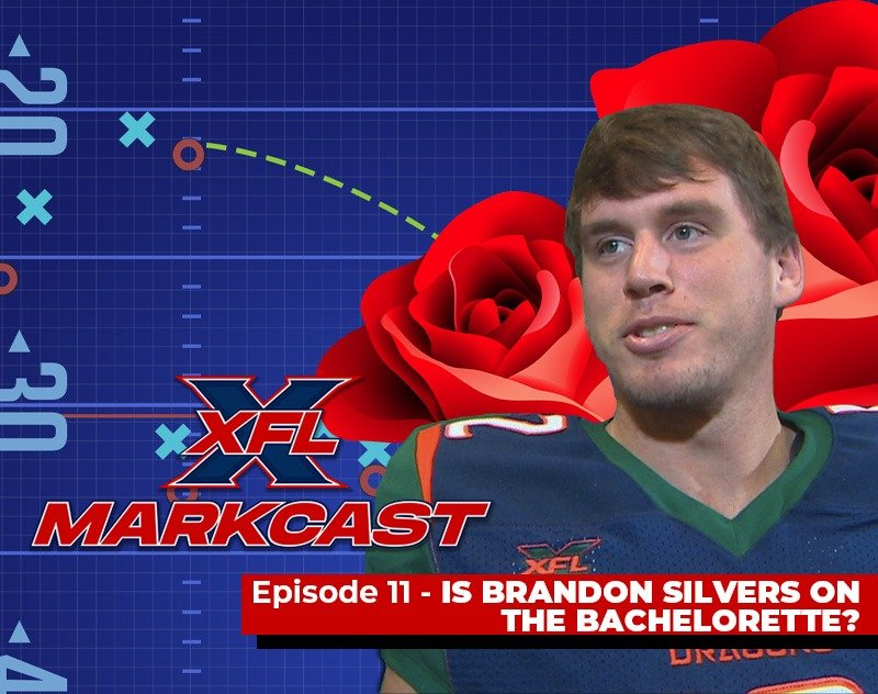 XFL Markcast Episode 11 - Is Brandon Silvers on The Bachelorette? (ft. Josh Davis)