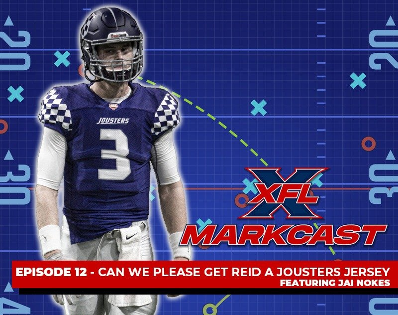 XFL Markcast Episode 12 - Can We PLEASE Get Reid a Jousters Jersey? (ft. Jai Nokes)