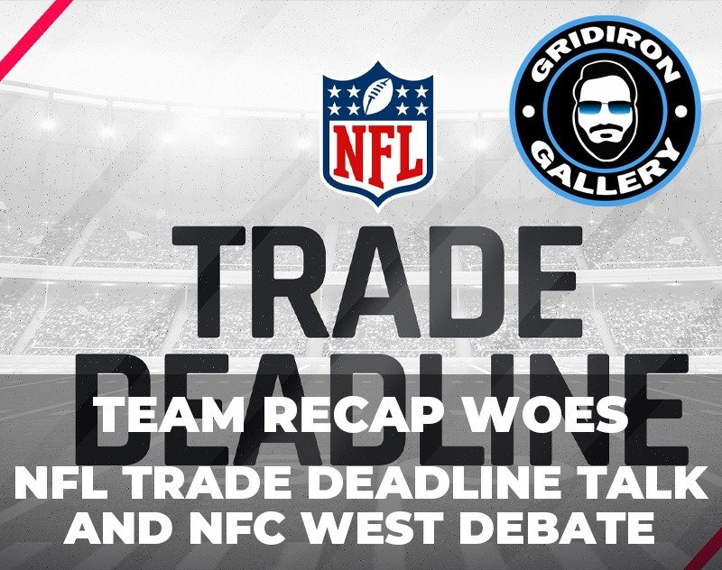 Team Recap Woes, NFL Trade Deadline Talk, and NFC West Debate Featuring Aaron Ellis!