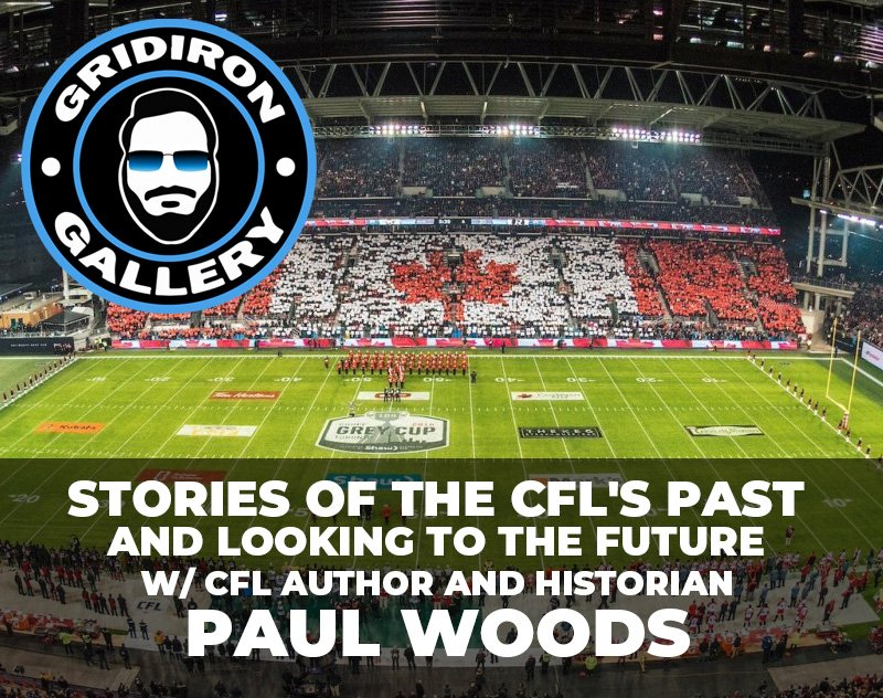 Stories of the CFL's Past and Looking to the Future with CFL Author/Historian Paul Woods