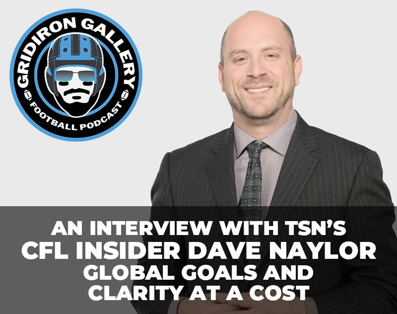 An Interview with TSN's CFL Insider Dave Naylor - Global Goals and Clarity at a Cost