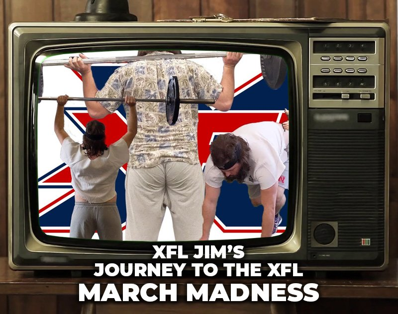 XFL Jim's Journey to the XFL: March Madness