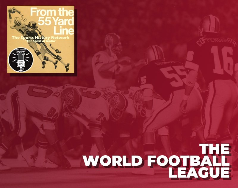 The World Football League | From the 55 Yard Line Podcast
