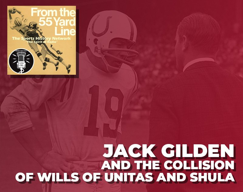 Jack Gilden and the Collision of Wills of Unitas and Shula | From the 55 Yard Line