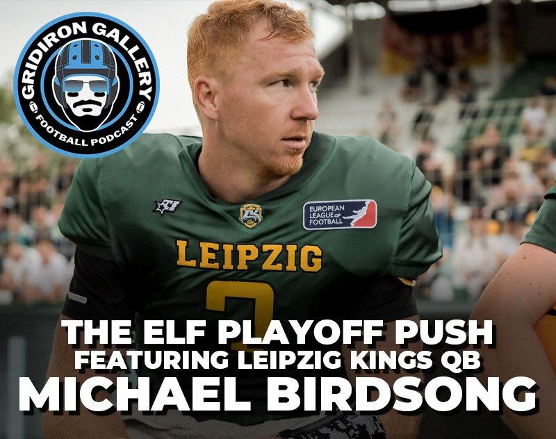 The ELF Playoff Push - Featuring Leipzig Kings QB Michael Birdsong