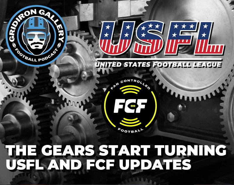 The Gears Start Turning — FCF and USFL Updates | Gridiron Gallery